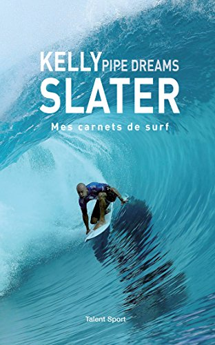 top 10 des livres de surf - Kelly Slater : Pipe Dreams : Mes carnets de surf