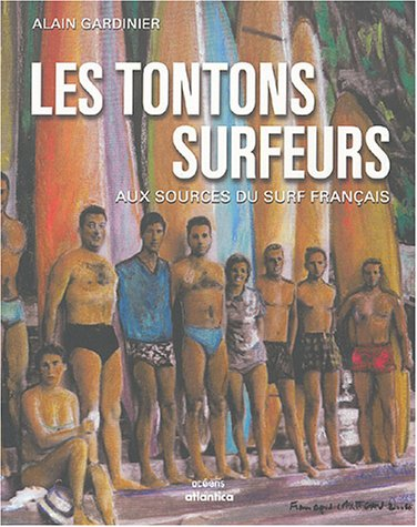 top 10 des livres de surf - Les tontons surfeurs : Aux sources du surf français