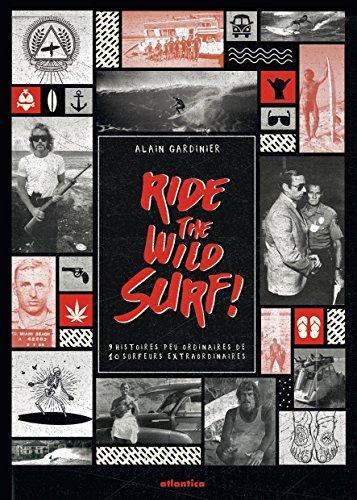 top 10 des livres de surf - Ride the wild surf ! : 10 histoires extraordinaires de surfeurs peu ordinaires