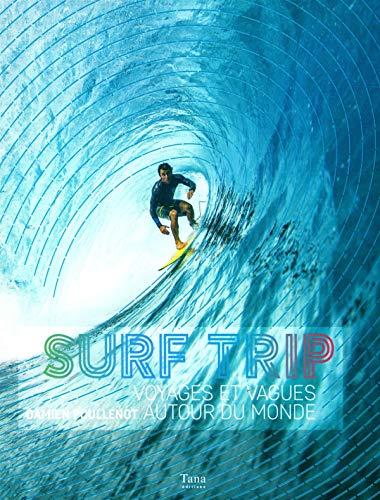 top 10 des livres de surf - Surf trip : voyages et vagues autour du monde